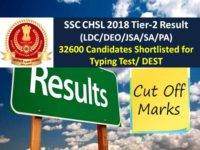 SSC CHSL Tier-2 Result 2018 (LDC/DEO/JSA/SA/PA): 32600 Candidates Shortlisted for Typing Test/DEST