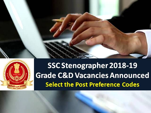 SSC Stenographer 2018-19 Grade C & D Vacancies Announced in various Ministries: Select the Post Preference Codes