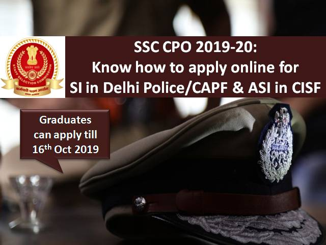 SSC CPO 2019-20: Know how to apply online for SI in Delhi Police/CAPF & ASI in CISF posts