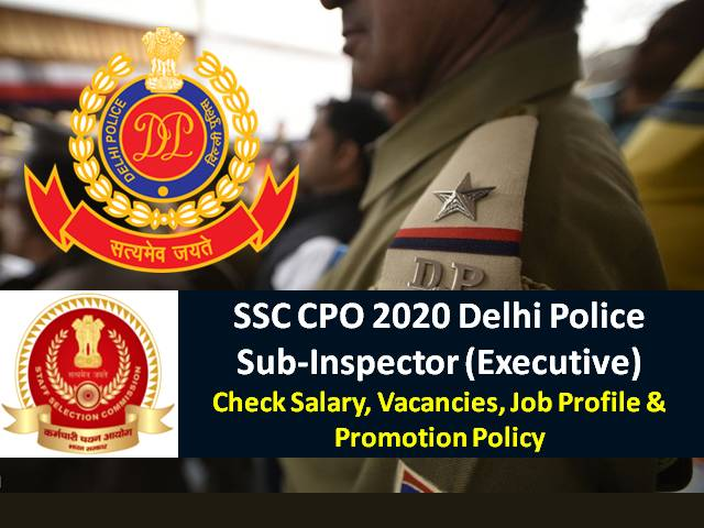 SSC CPO 2020 Sub-Inspector (SI) Delhi Police Recruitment: Check Salary after 7th Pay Commission, Vacancies, Job Profile & Promotion Policy