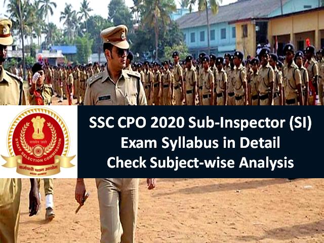 SSC CPO Sub-Inspector (SI) Exam Syllabus 2020 in Detail: Check Paper-1 from 23rd to 26th November 2020, Check Subject-wise Analysis