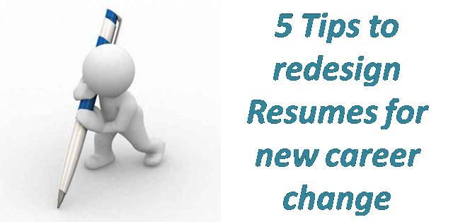 5 Tips to redesign Resumes for new career change
