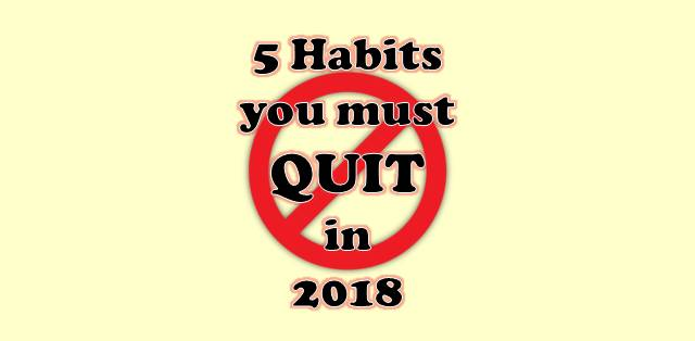 5 habits you must quit in 2018