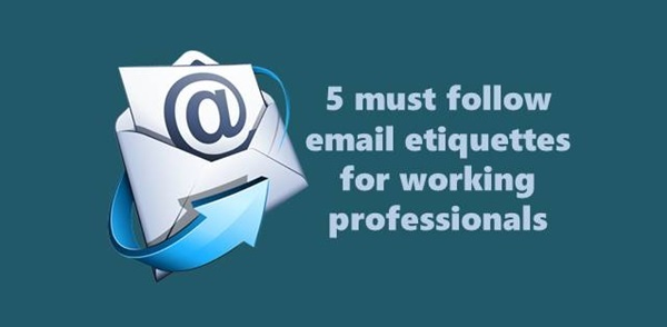 5 must follow email etiquettes for working professionals