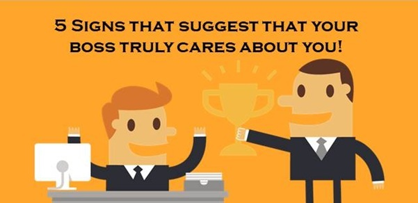 5 Signs that suggest that your boss truly cares about you!