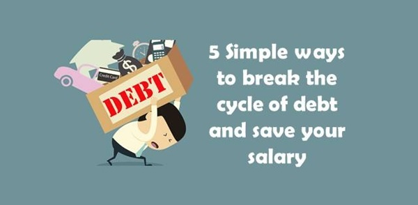 5 Simple ways to break the cycle of debt and save your salary
