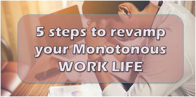 5 steps to revamp your monotonous work life