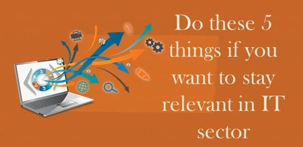5 things to do if you want to stay relevant in IT sector
