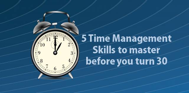 5 Time Management Skills to master before you are 30