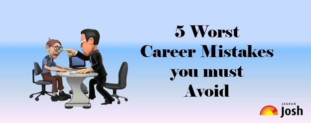 5 worst career mistakes you must avoid
