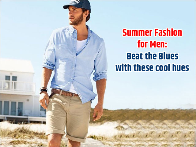 factory outlets info for classic fit Summer Fashion for Men: Beat the Blues with these cool hues ...