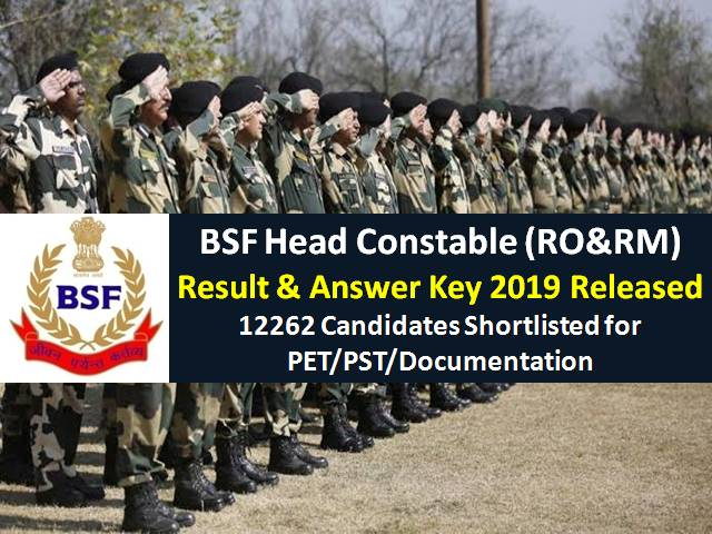 BSF Result & Answer Key 2019 Head Constable (RO/RM) Released: 12262 Candidates Shortlisted for PET/PST
