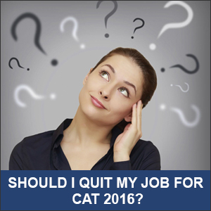 Should I Quit My Job for CAT 2017?