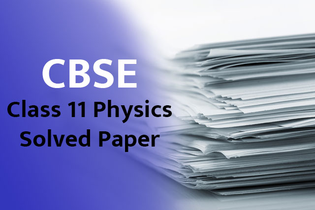 CBSE Class 11 Physics Solved Paper