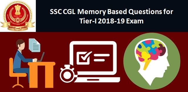 SSC CGL Memory Based Questions for Tier-I 2018-19 Exam