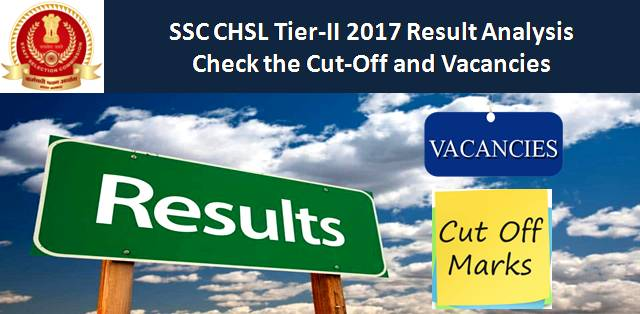 SSC CHSL 2017 Tier-II Result Analysis: Check the Cut Off and Vacancies