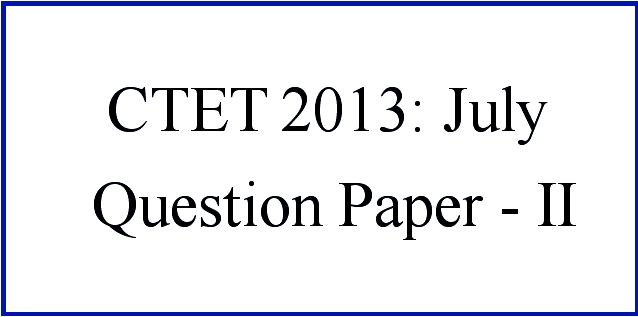 CTET 2013 Question Paper (II) with Answers: July