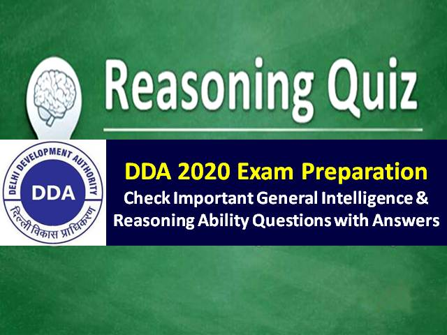 DDA 2020 Exam Important Reasoning Questions with Answers: Check General Intelligence & Reasoning Ability Questions for DDA Patwari, JSA, Stenographer & Other Posts