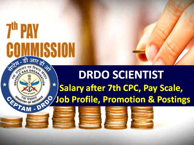 DRDO Scientist Salary 2020 under RAC Recruitment: Check 311 Vacancies, Salary after 7th Pay Commission, Pay Scale, Job Profile, Promotion & Postings