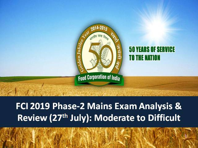 FCI 2019 Phase-2 Mains Exam Analysis & Review (27th July): Moderate to Difficult