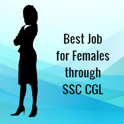 Which Post is the best through SSC CGL for Female Candidates?