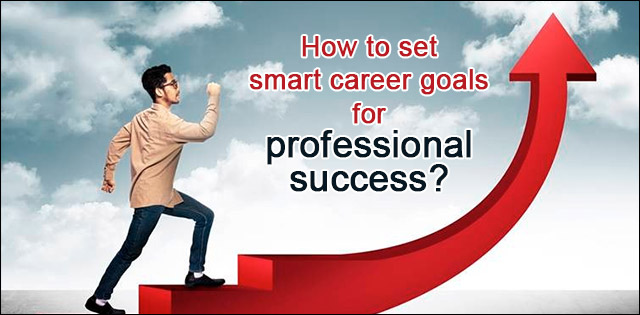 How to set smart career goals for professional success