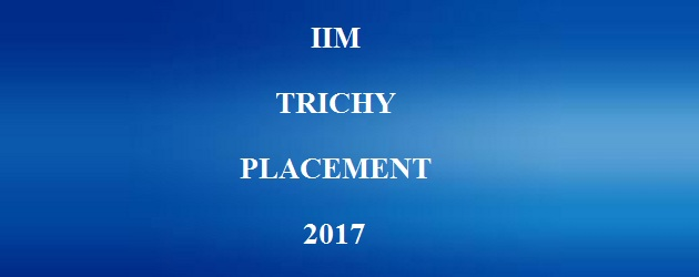 IIM TRICHY PLACEMENT 2017