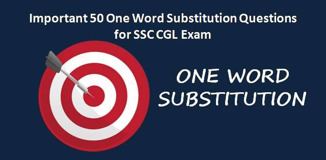 Important 50 One Word Substitution Questions for SSC CGL