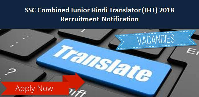 SSC Combined Junior Hindi Translator (JHT) 2018: Exam Date, Vacancies, Eligibility Criteria