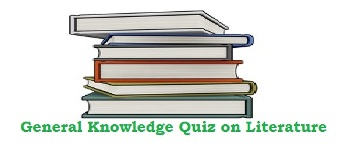 GK Questions and Answers on Literature |GK Quiz 2018