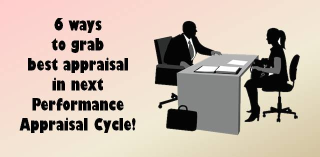 6 ways to grab best appraisal in next performance appraisal cycle!
