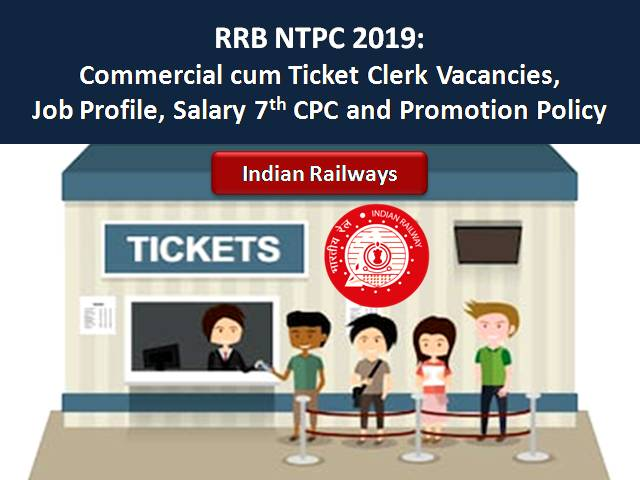 RRB NTPC 2019: Commercial cum Ticket Clerk Vacancies, Job Profile, Salary 7th CPC & Promotion Policy