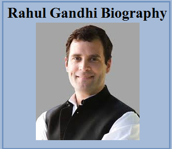 Rahul Gandhi Biography: Early Life, Education and Political Journey