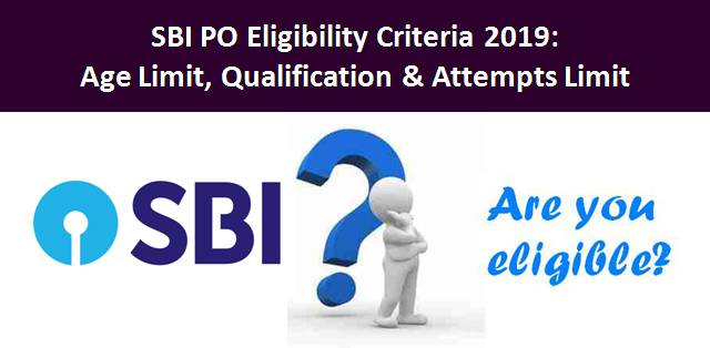 SBI PO Eligibility Criteria 2019: Age Limit, Qualification & Attempts Limit