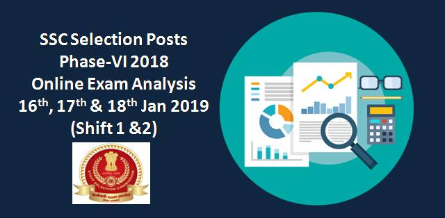 SSC Selection Posts Phase-VI 2018 Exam Analysis: 16th,17th&18th Jan 2019 (Shift 1&2)
