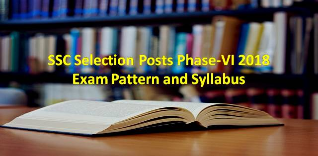 SSC Selection Posts Phase-VI 2018 Exam Pattern and Syllabus