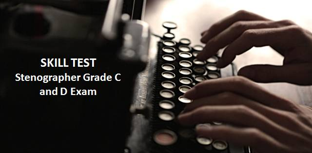 Skill Test for Stenographer Grade C and D Exam 2019