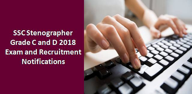 SSC Stenographer Grade C&D 2018: Exam Date, Vacancies, Eligibility Criteria and Other Notifications