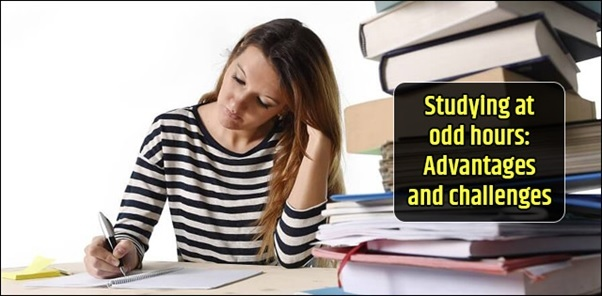 Studying at odd hours: Advantages and challenges