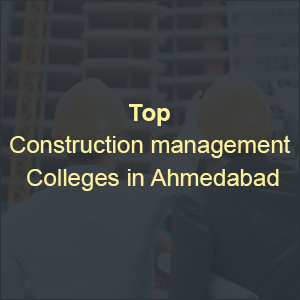 Top Construction Management Colleges in Ahmedabad
