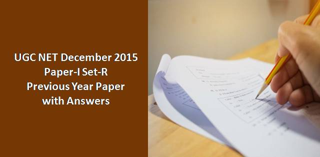 UGC NET December 2015 Paper-I Set-R Previous Year Paper with Answers