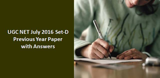 UGC NET July 2016 Paper-I Set-D Previous Year Paper with Answers