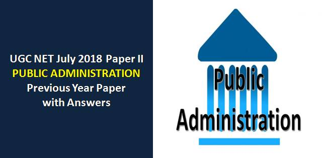 UGC NET July 2018 Paper-II Public Administration Previous Year Paper with Answers