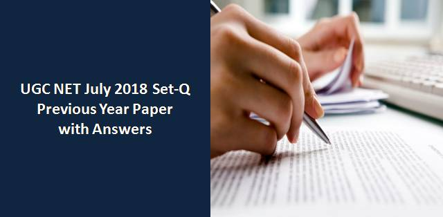 UGC NET July 2018 Paper-I Set-Q Previous Year Paper with Answers