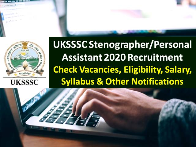 UKSSSC Stenographer Recruitment 2020 Registration Begins @uksssconline.in: Check 158 Vacancies, Eligibility, Salary, Syllabus & Other Notifications