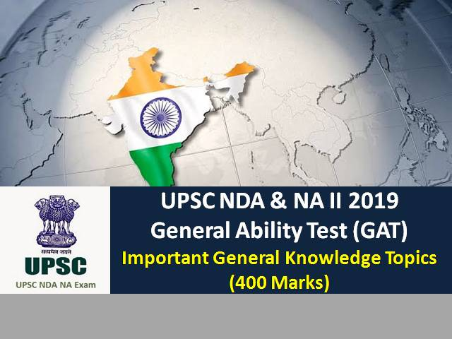 UPSC NDA & NA (2) 2019 General Ability Test (GAT): Check Important General Knowledge Topics (400 Marks)