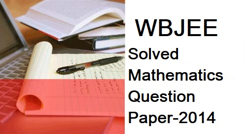 WBJEE 2014 Solved Mathematics Question Paper