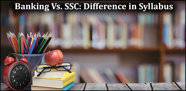 Banking Vs. SSC:  Difference in Syllabus