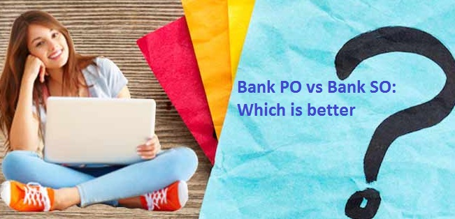 Bank PO Vs BAnk SO : Which is better?