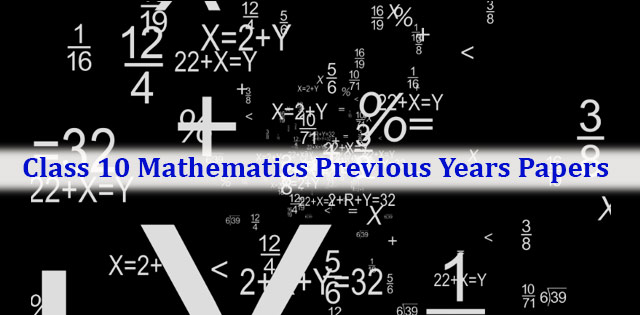 CBSE Class 10 Mathematics Previous Years Question Papers (2010-2017)